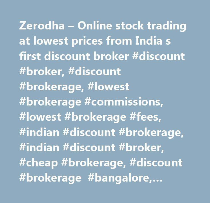 Zerodha Online Stock Trading At Lowest Prices From India S First