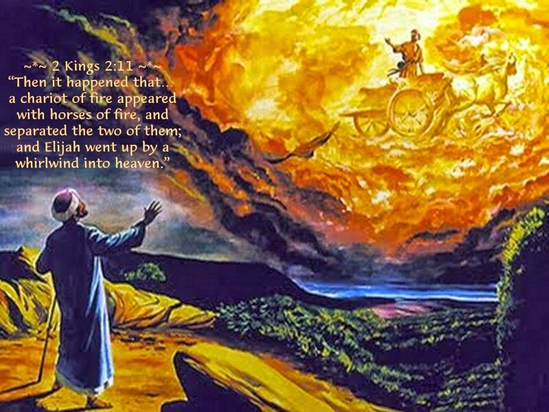 Second Kings - 11 appeared Chariots of Fire in the Sky. Elijah went up into the heavens like a whirlwind