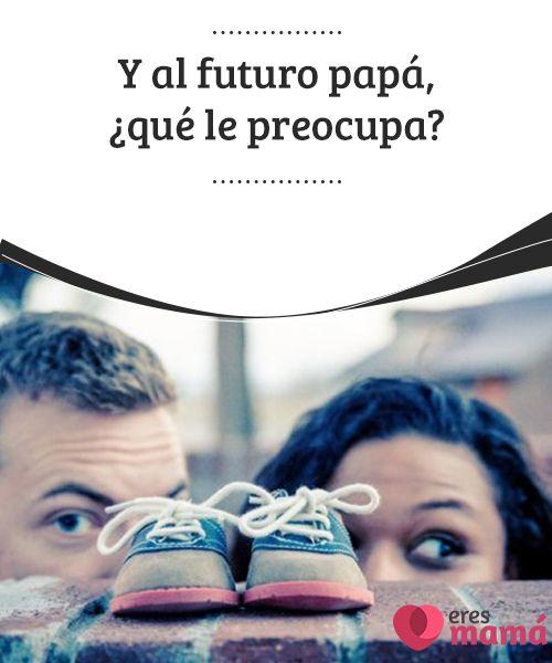 Y al futuro #papá, ¿qué le preocupa?   El #futuro papá tiene muchos# miedos y #preocupaciones, no todas son reveladas, pero existen. Con #seguridad la vida de un hombre cambia con esta noticia