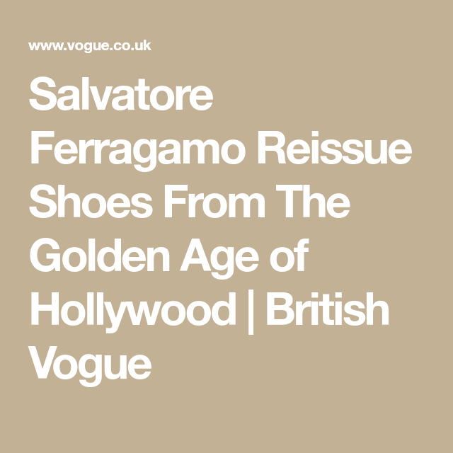 Salvatore Ferragamo Reissue Shoes From The Golden Age of Hollywood