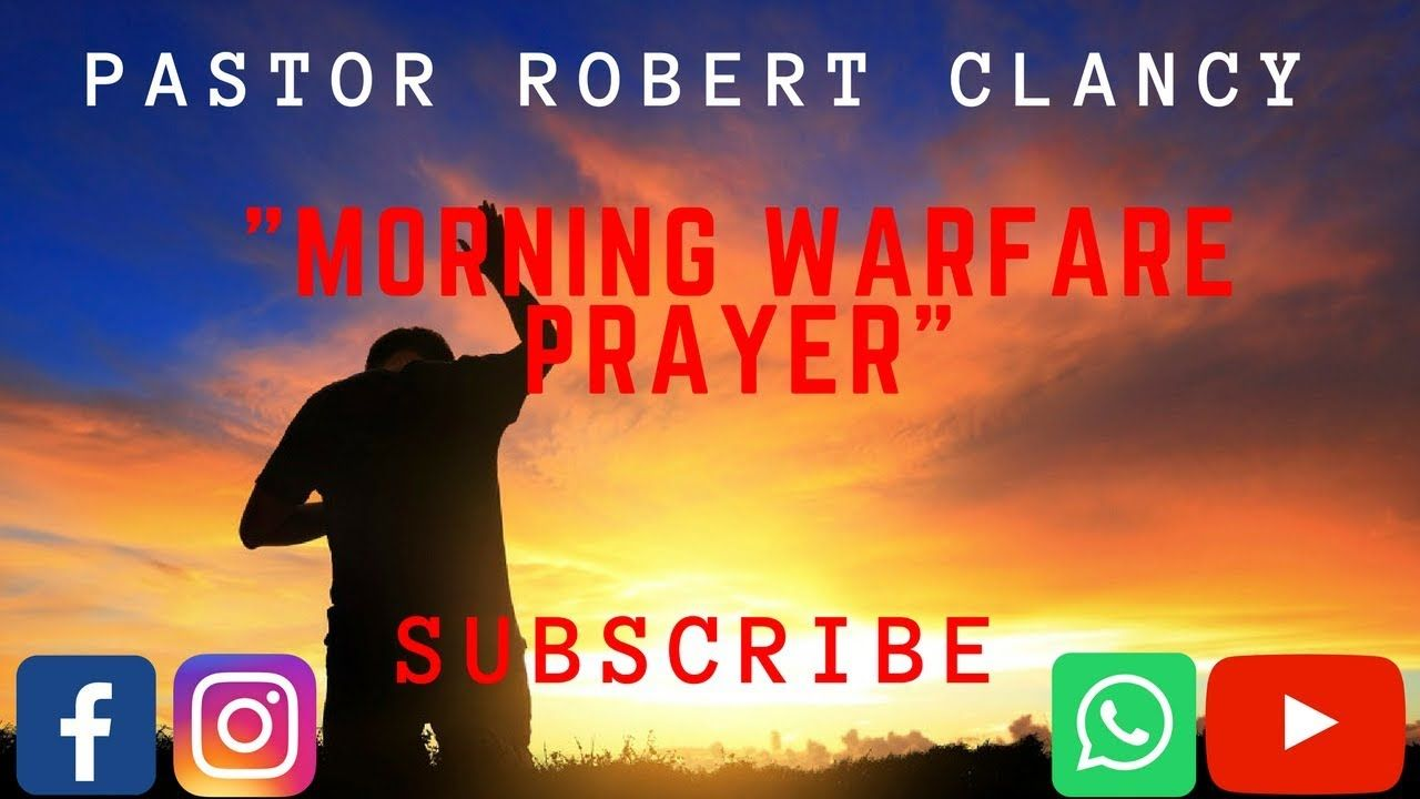 MORNING SPIRITUAL WARFARE PRAYER - PST ROBERT CLANCY