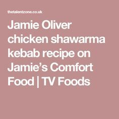 Jamie oliver chicken shawarma kebab recipe on jamies comfort food jamie oliver chicken shawarma kebab recipe on jamies comfort food tv foods forumfinder Image collections