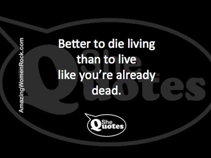 #SheQuotes on life and death #Quotes #life #adventure #joy #energy #fun #aware