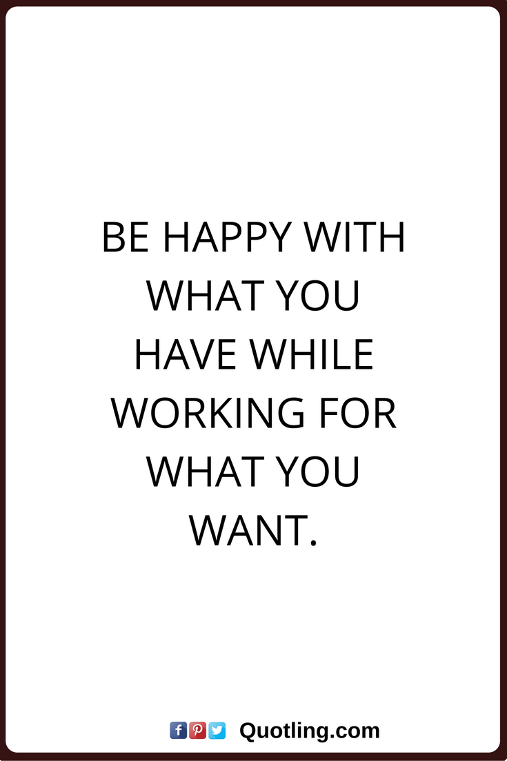 Thankful Quotes Be Happy With What You Have While Working For What You  Want Once You Learn How To