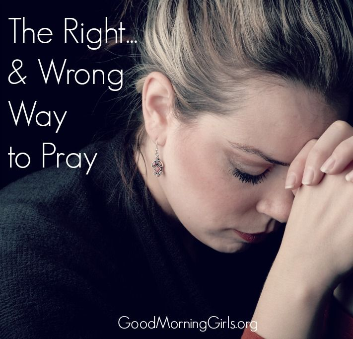 The Right…and Wrong Way to Pray {Matthew 6} #GoodMorningGirls