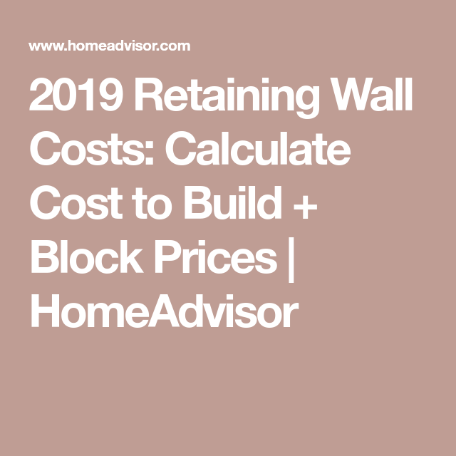 2019 Retaining Wall Costs Calculate Cost To Build Block Prices Homeadvisor Retaining Wall Retaining Wall Cost Precast Concrete