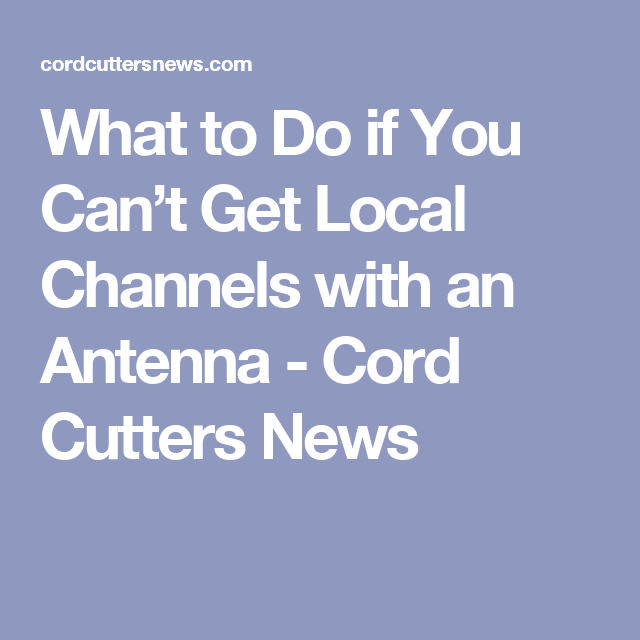 What to Do if You Can't Get Local Channels with an Antenna - Cord Cutters News