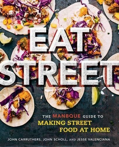 Eat street the manbque guide to making street food at home eat street the manbque guide to making street food at home forumfinder Choice Image
