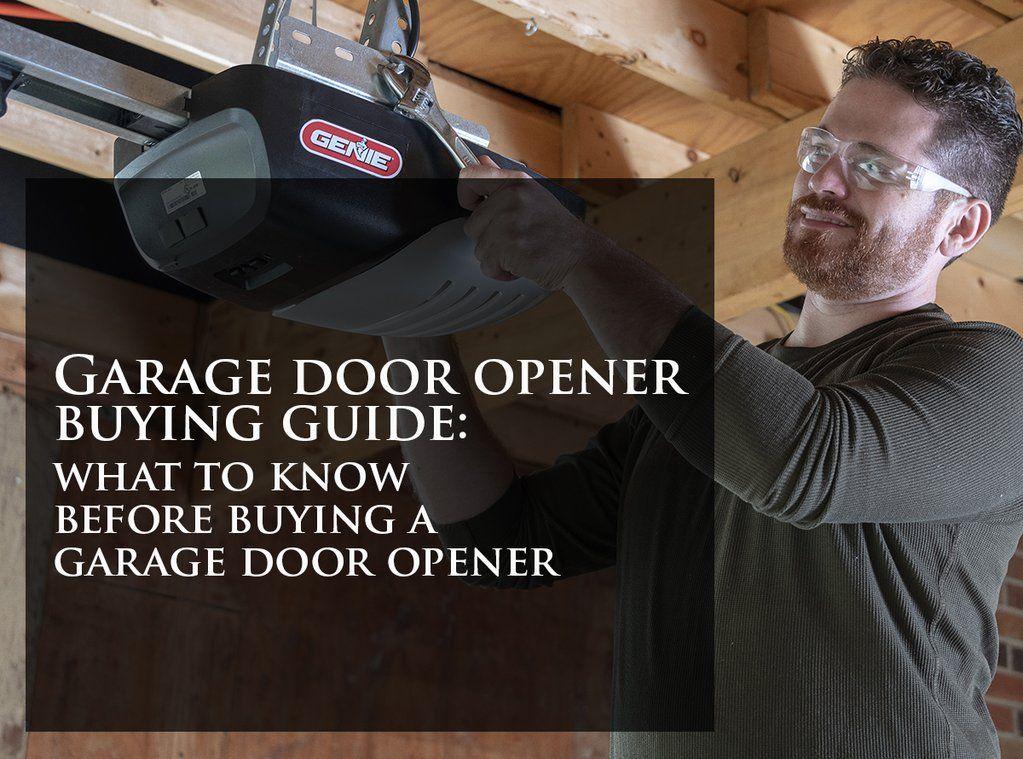 Garage Door Opener Buying Guide What To Know Before Buying A Garage Door Opener Buy A Garage Garage Door Opener Garage Doors