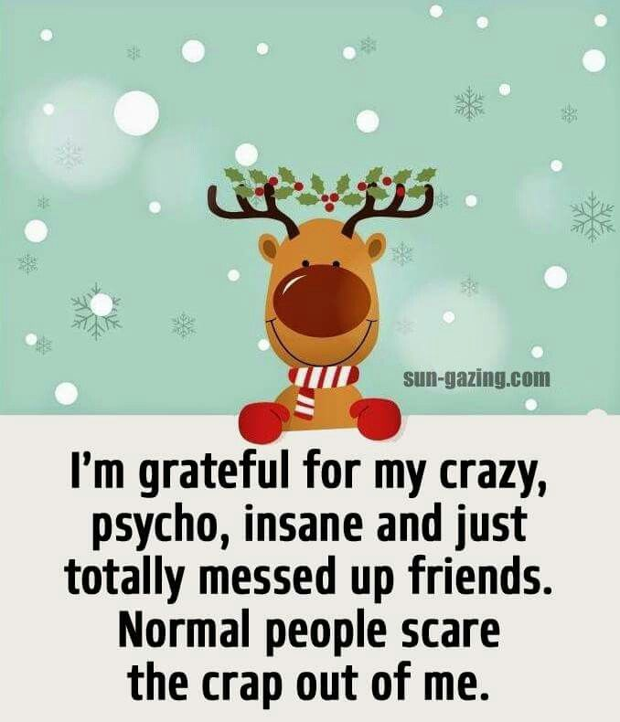 Messed Up Friendship Quotes: I'm Grateful For My Crazy, Psycho, Insane And Just Totally