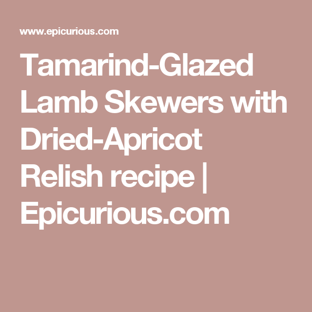 Tamarind-Glazed Lamb Skewers with Dried-Apricot Relish recipe | Epicurious.com