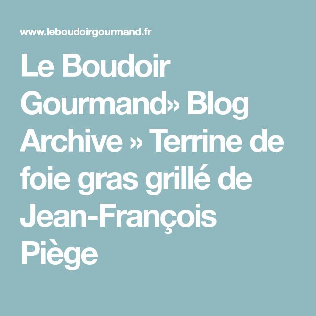 Le Boudoir Gourmand» Blog Archive » Terrine de foie gras grillé de Jean-François Piège