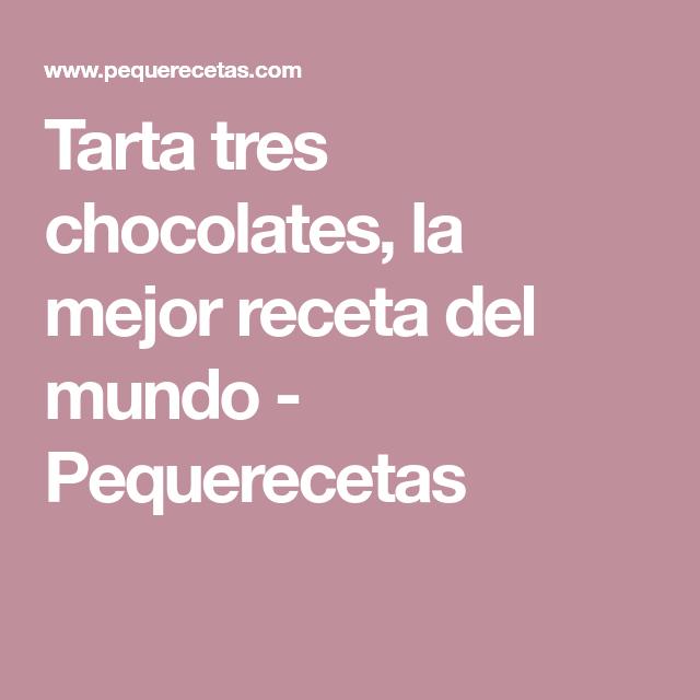 Tarta tres chocolates, la mejor receta del mundo - Pequerecetas