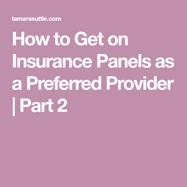 How To Get On Insurance Panels As A Preferred Provider Part 2