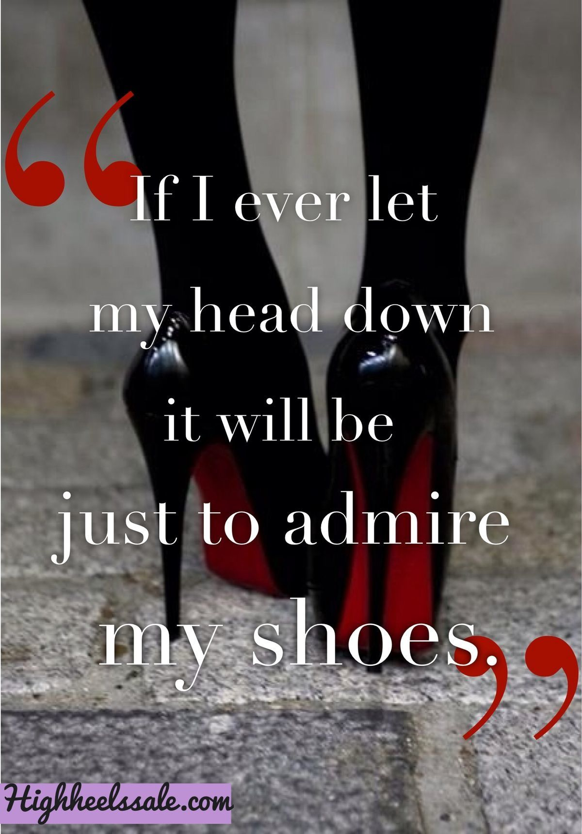 Quotes About Shoes And Friendship Time To Admire Your Highheels With Highheelssale   Fashion