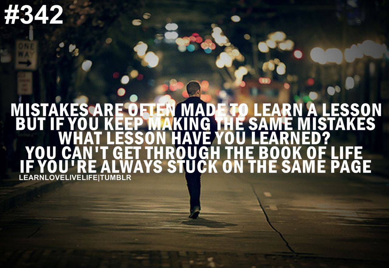 Mistakes are just life...