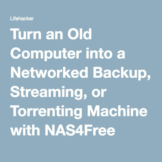 Turn an Old Computer into a Networked Backup, Streaming, or