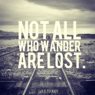 Not all who wonder are lost.