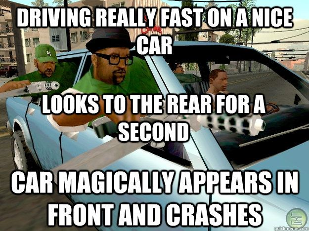 d4782e3af8281396c253ef77c3181361 gta sanandreas memes car magically appears in front and