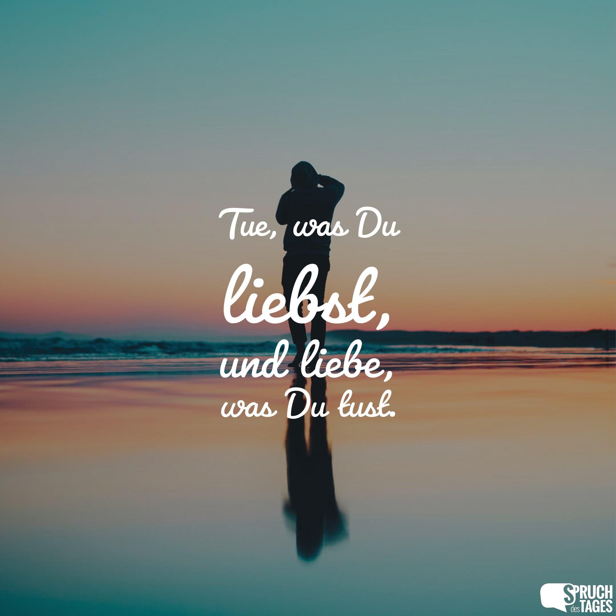 Tue, was Du liebst, und liebe, was Du tust