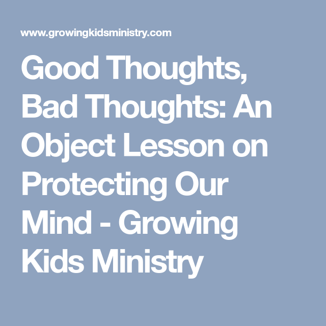 Good Thoughts, Bad Thoughts: An Object Lesson on Protecting Our Mind