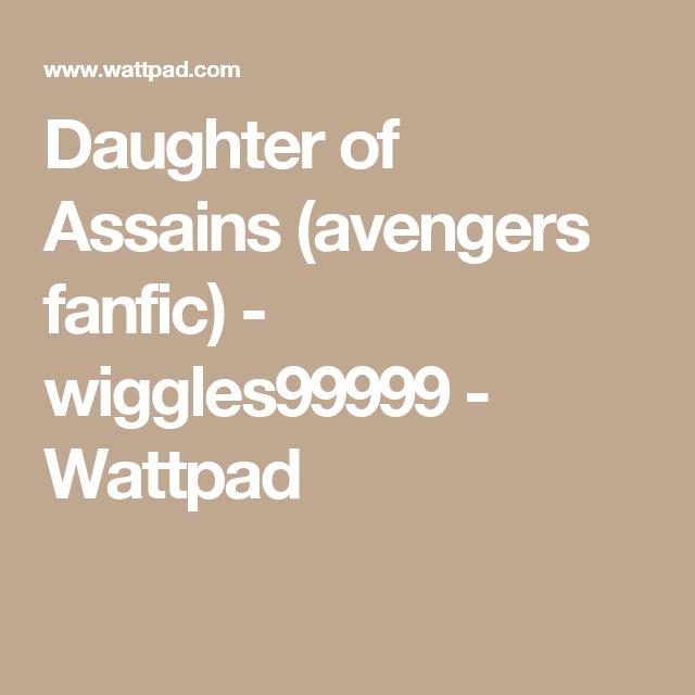 Daughter of Assains (avengers fanfic)   A  Fanfics   Avengers fanfic