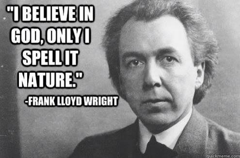 Frank Lloyd Wright   Http://dailyatheistquote.com/atheist Quotes/