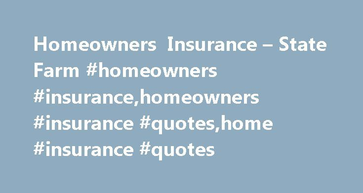State Farm Home Insurance Quote | Homeowners Insurance State Farm Homeowners Insurance Homeowners