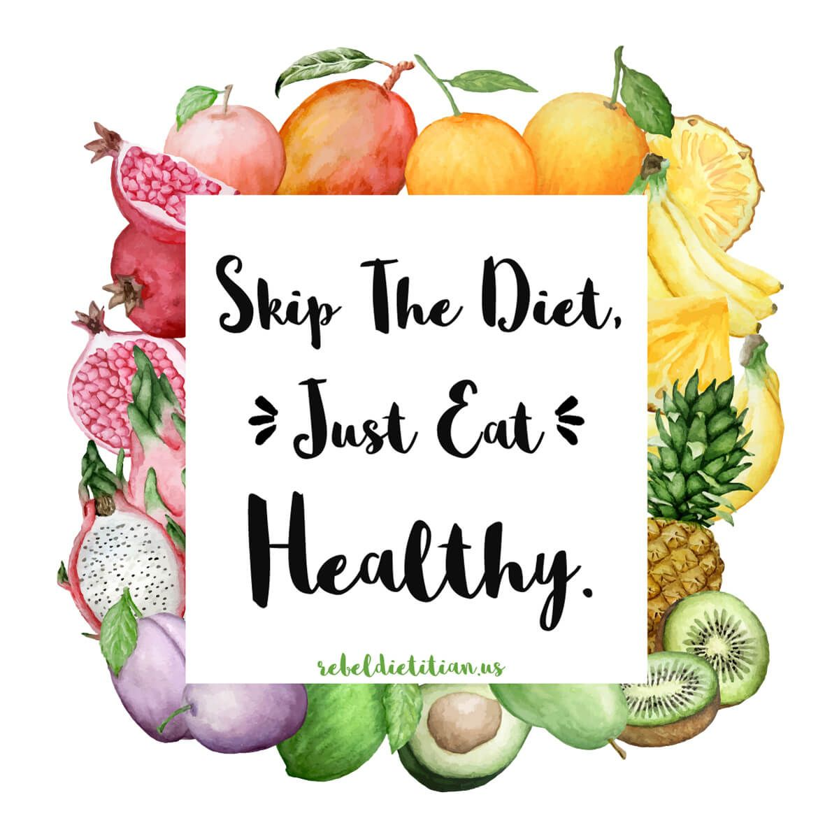 Skip the Diet, Just Eat Healthy! Healthy food quotes