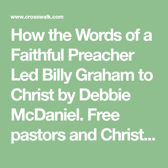 How The Words Of A Faithful Preacher Led Billy Graham To Christ By Debbie Mcdaniel Free Pastors And Christian Leadership Resources Fo Miscellaneous Billy Graham Faith Christ