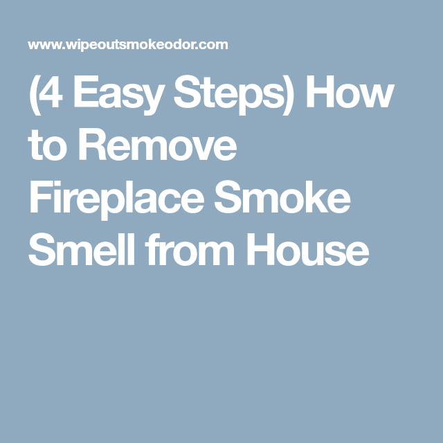 How To Remove Fireplace Smoke Smell In House With Images Smoke