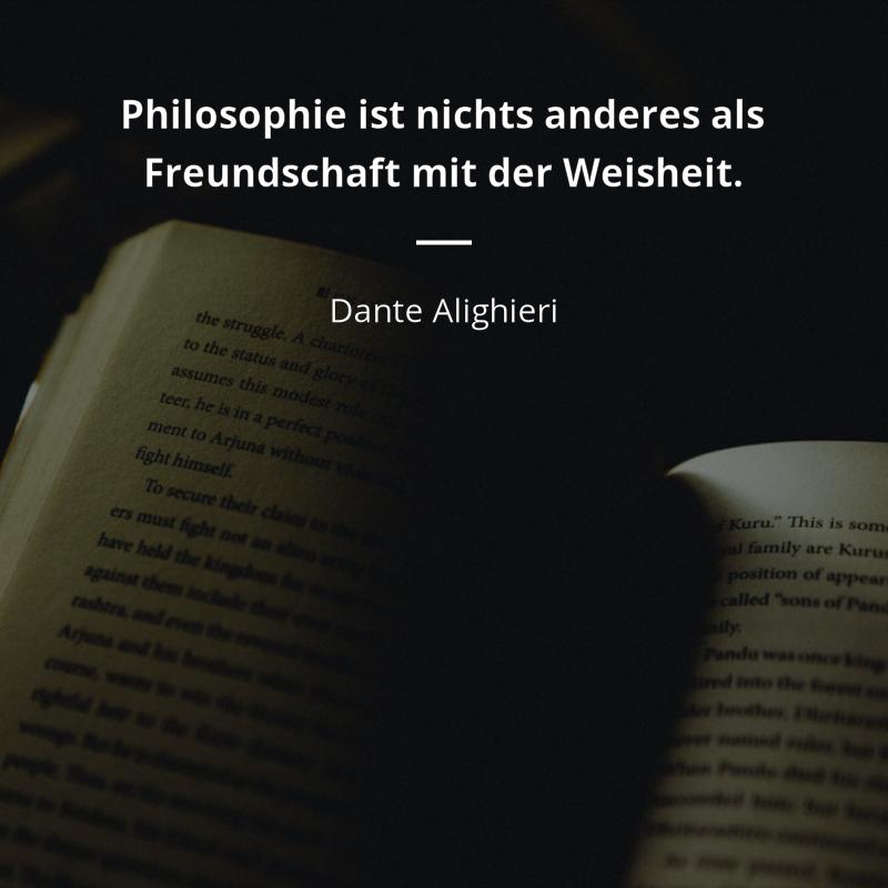 Philosophie Ist Nichts Anderes Als Freundschaft Mit Der Weisheit Dante Alighieri Weisheitsspruche Zitate Zitate Zitate