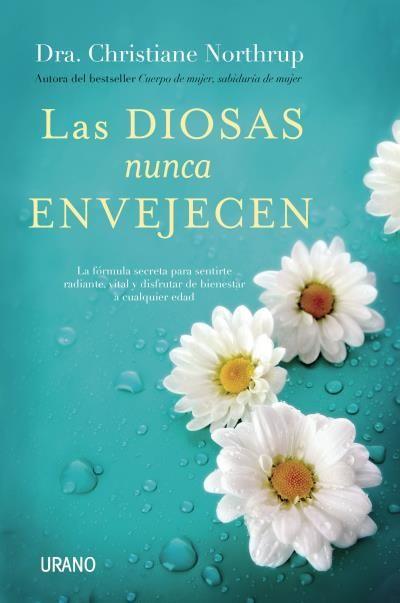 Las diosas nunca envejecen // Christiane Northrup // Urano Crecimiento personal (Ediciones Urano)
