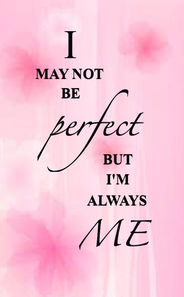 I May Not Be Perfect But I M Always Me Inspirational Quotes Self Quotes Me Quotes