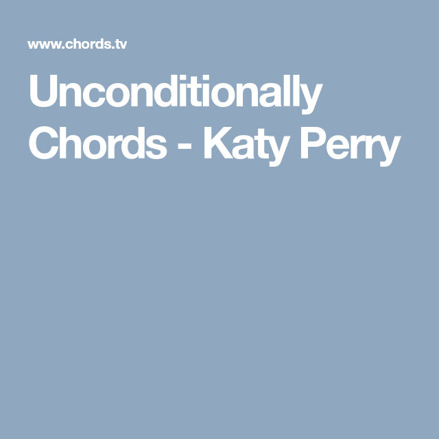 Unconditionally Chords - Katy Perry | Guitar! | Pinterest | Katy ...