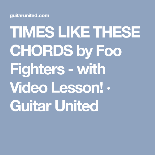 TIMES LIKE THESE CHORDS by Foo Fighters - with Video Lesson ...