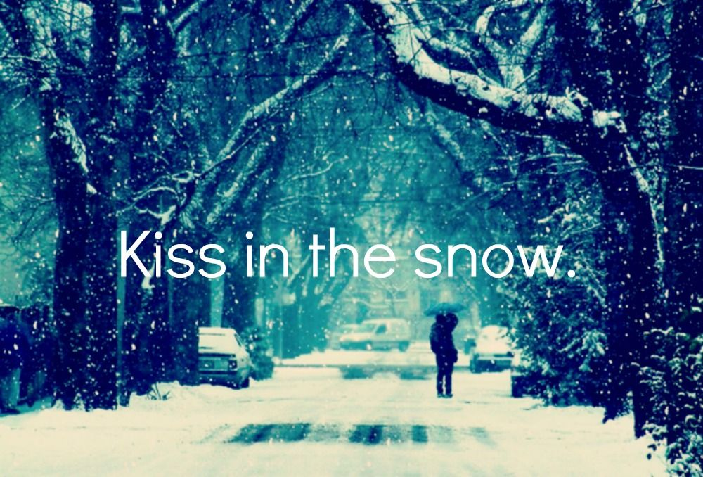 """I want the """"perfect"""" kiss while flurries fall all around us."""