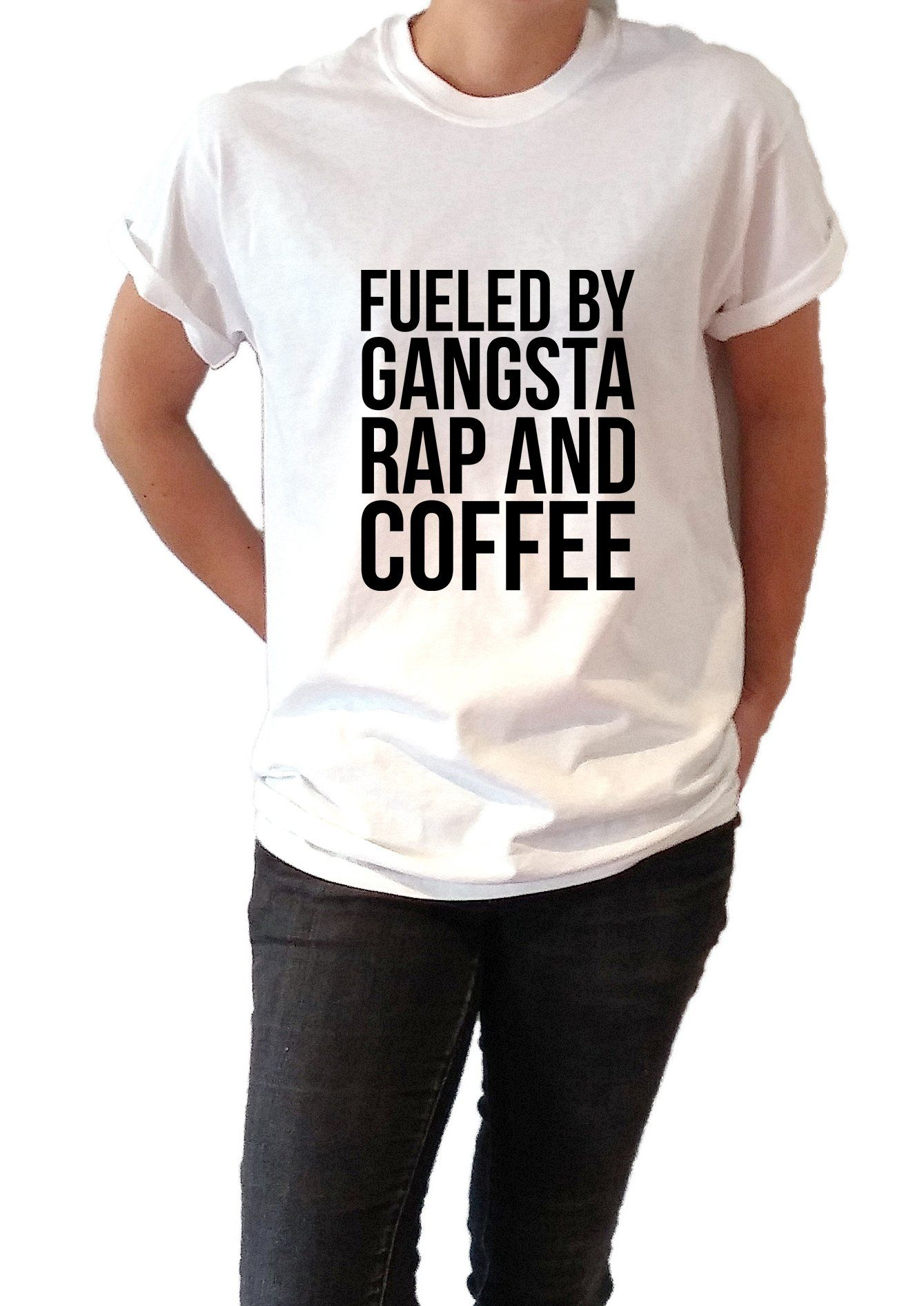 Fueled By Gangsta Rap And Coffee Unisex T Shirt For Women Shpfy