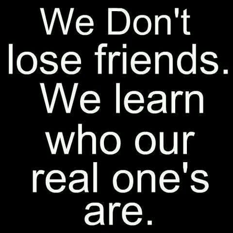 We Don T Lose Friends We Learn Who Out Reals Ones Are Quotes Real Friends Words Quotes