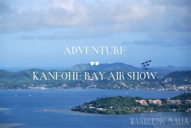 Adventure | Kaneohe Bay Air Show  Just a couple of months behind, but I finally shared our Kaneohe Bay Air Show adventure!
