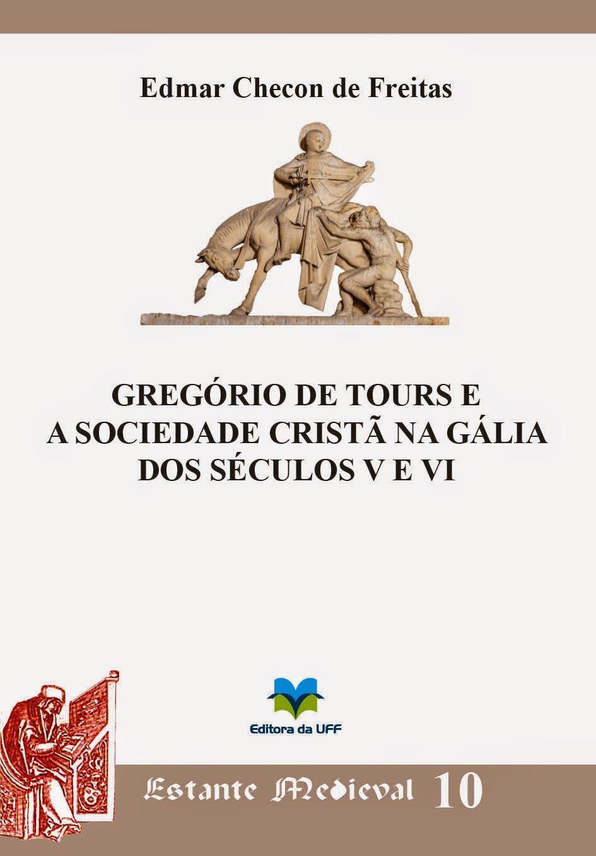 Gregório de Tours e a sociedade de crista na Gália dos séculos V e VI: http://kmelot.biblioteca.udc.es/record=b1531072~S1*gag