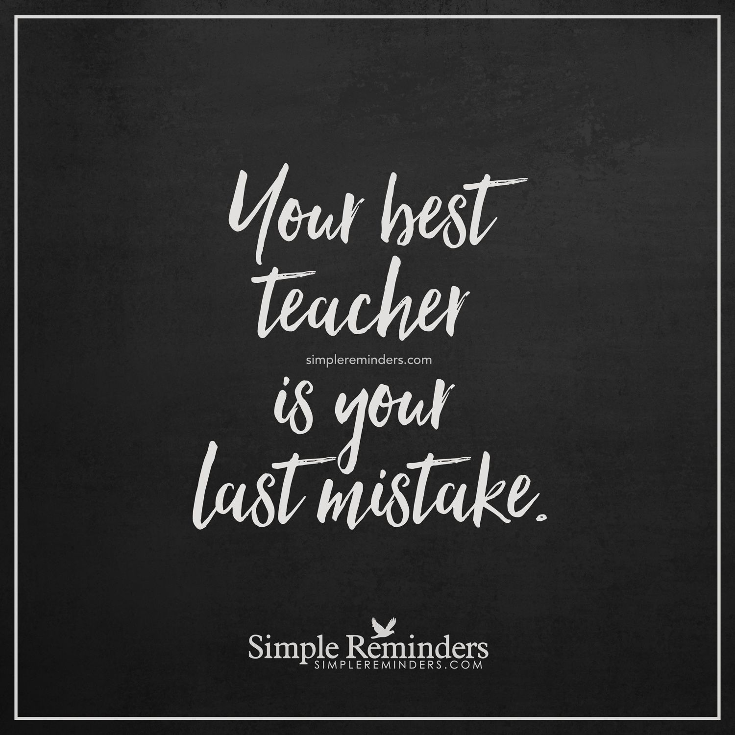 Best Teacher Quotes: Your Best Teacher Your Best Teacher Is Your Last Mistake
