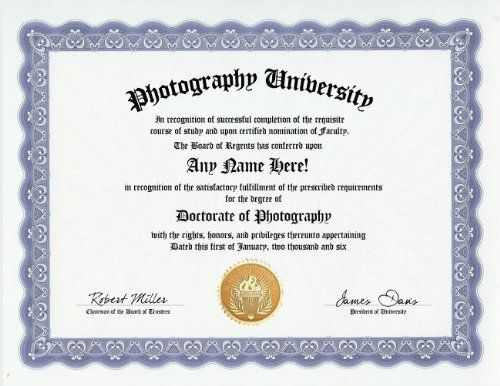 Photographer Photography Degree: Custom Gag Diploma Doctorate Certificate (Funny Customized Joke Gift - Novelty Item) by GD Novelty Items. $13.99. One customized novelty certificate (8.5 x 11 inch) printed on premium certificate paper with official border. Includes embossed Gold Seal on certificate. Custom produced with your own personalized information: Any name and any date you choose.
