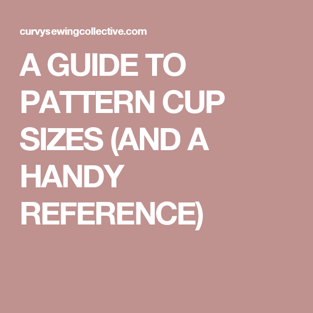 281f2626781 A GUIDE TO PATTERN CUP SIZES (AND A HANDY REFERENCE)