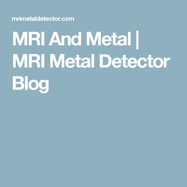 MRI And Metal | MRI Metal Detector Blog