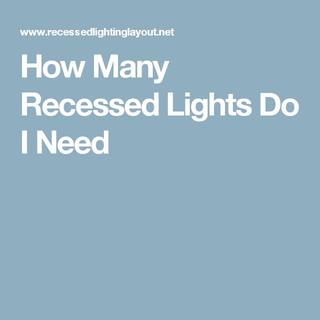 How Many Recessed Lights Do I Need Recessed Lighting