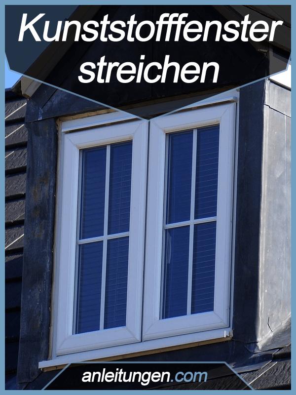 Kunststofffenster streichen  Kunststofffenster streichen - Wie muss man ein Kunststofffenster ...