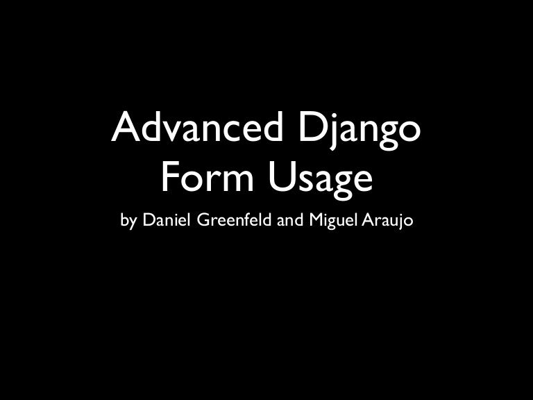advanced-django-forms-usage by Daniel Greenfeld via Slideshare