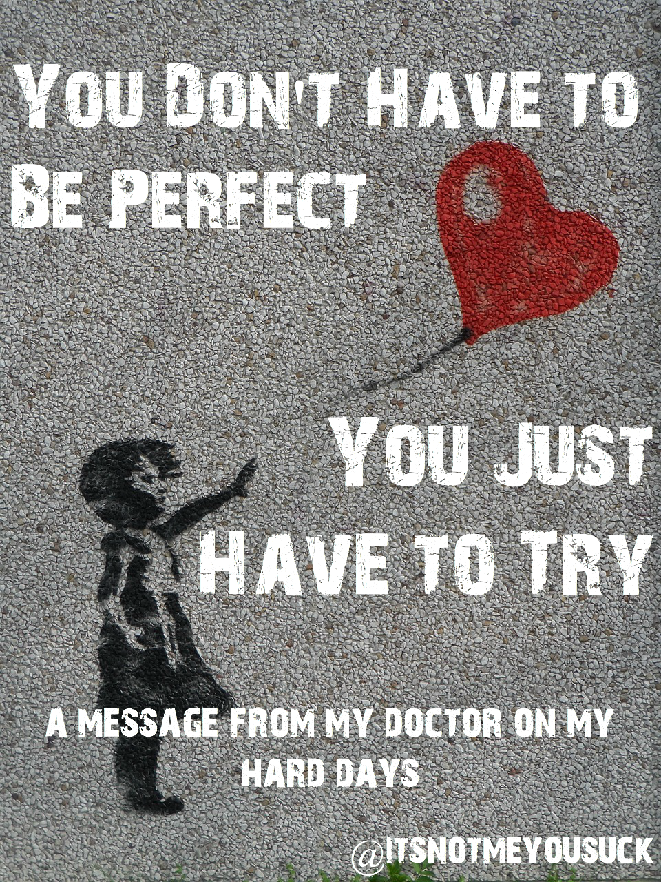 You Don't Have to be Perfect, You Just Have to Try: A message from my doctor