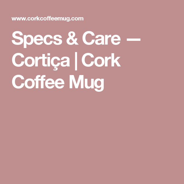 Specs & Care — Cortiça | Cork Coffee Mug